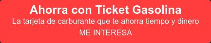 Ahorra con Ticket Gasolina La tarjeta de carburante que te ahorra tiempo y dinero ME INTERESA