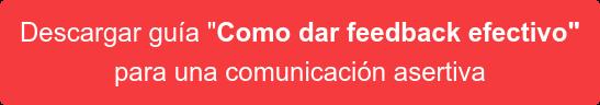 "Descargar guía ""Como dar feedback efectivo"" para una comunicación asertiva"